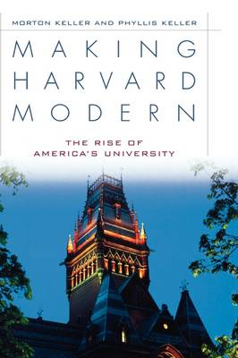 Making Harvard Modern by Morton Keller