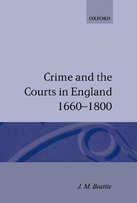 Crime and the Courts in England 1660-1800 by J. M. Beattie