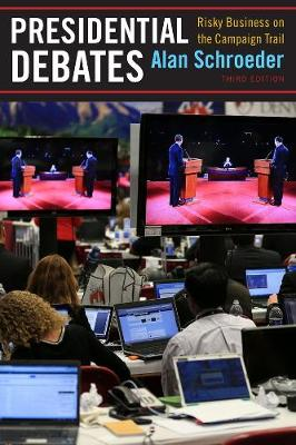 Presidential Debates: Risky Business on the Campaign Trail by Alan Schroeder