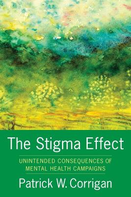 The Stigma Effect: Unintended Consequences of Mental Health Campaigns by Patrick Corrigan