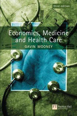 Economics Medicine and Health Care by Gavin Mooney
