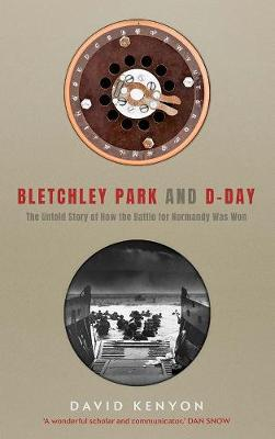 Bletchley Park and D-Day by David Kenyon