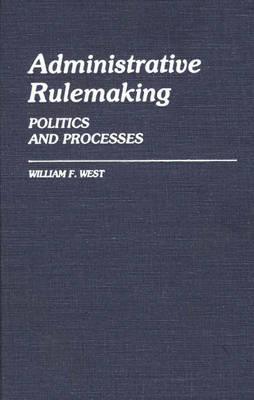 Administrative Rulemaking by William F. West