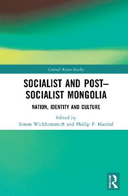 Socialist and Post-Socialist Mongolia: Nation, Identity, and Culture book