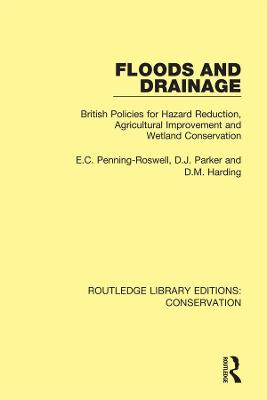 Floods and Drainage: British Policies for Hazard Reduction, Agricultural Improvement and Wetland Conservation book
