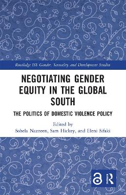 Negotiating Gender Equity in the Global South: The Politics of Domestic Violence Policy by Sohela Nazneen