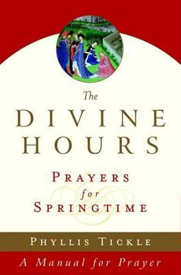 The Divine Hours: Prayers for Springtime: A Manual for Prayer book