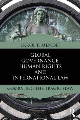 Global Governance, Human Rights and International Law by Errol P. Mendes