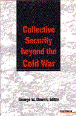 Collective Security beyond the Cold War by George W. Downs