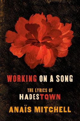 Working On A Song: The Lyrics of HADESTOWN by Anais Mitchell