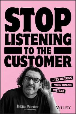 Stop Listening to the Customer: Try Hearing Your Brand Instead by Adam Ferrier