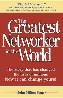 Greatest Networker In The World by John Milton Fogg