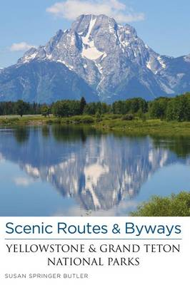 Scenic Routes & Byways Yellowstone & Grand Teton National Parks by Susan Butler