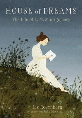 House of Dreams: The Life of L. M. Montgomery by Liz Rosenberg