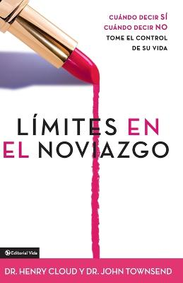 Limites en el Noviazgo: When to Say Yes - When to Say No - Take Control of Your Life by Dr. Henry Cloud