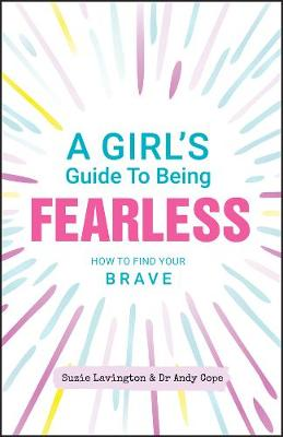 A Girl's Guide to Being Fearless: How to Find Your Brave by Suzie Lavington
