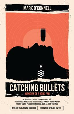 Catching Bullets: Memoirs of a Bond Fan by Mark O'Connell