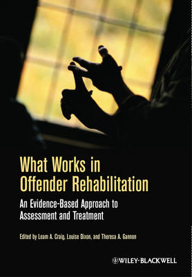 What Works in Offender Rehabilitation by Louise Dixon