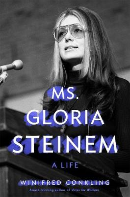 Ms. Gloria Steinem: A Life by Winifred Conkling