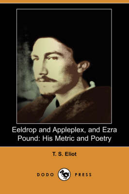 Eeldrop and Appleplex, and Ezra Pound by Professor T S Eliot