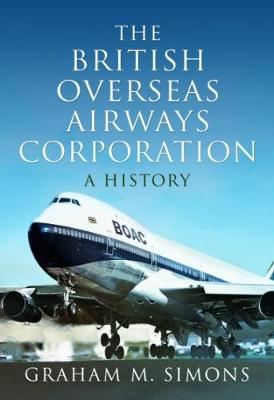 The British Overseas Airways Corporation: A History by Simons, Graham M
