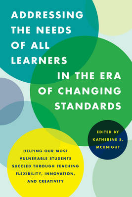 Addressing the Needs of All Learners in the Era of Changing Standards by Katherine S. McKnight