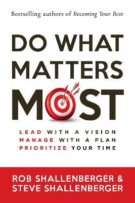 Do What Matters Most: Lead with a Vision, Manage with a Plan, and Prioritize Your Time book