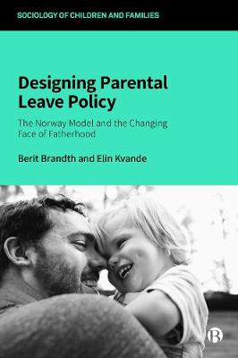 Designing Parental Leave Policy: The Norway Model and the Changing Face of Fatherhood book