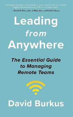 Leading From Anywhere: Unlock the Power and Performance of Remote Teams by David Burkus
