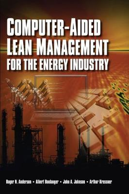 Computer-Aided Lean Management for the Energy Industry by Roger N. Anderson