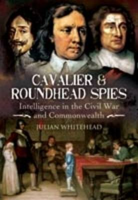 Cavalier and Roundhead Spies by Julian Whitehead