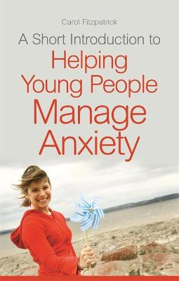 Short Introduction to Helping Young People Manage Anxiety by Carol Fitzpatrick