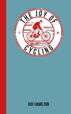 The Joy of Cycling by Ray Hamilton