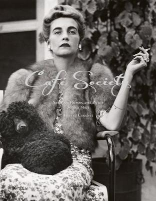 Cafe Society: Socialites, Patrons and Artists,1920-1960 by Thierry Coudert