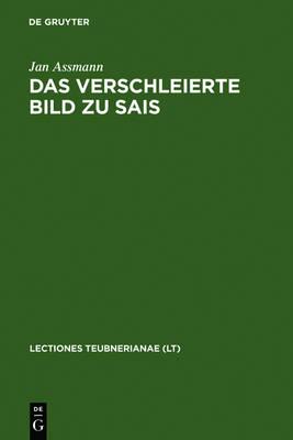 Das Verschleierte Bild Zu Sais: Schillers Ballade Und Ihre Griechischen Und  gyptischen Hintergr nde by Egyptologist Jan Assmann