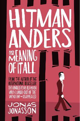 Hitman Anders and the Meaning of It All by Jonas Jonasson
