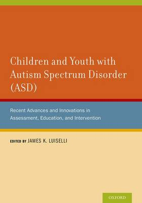 Children and Youth with Autism Spectrum Disorder (ASD) by James K. Luiselli