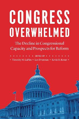 Congress Overwhelmed: The Decline in Congressional Capacity and Prospects for Reform book