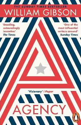 Agency: THE DYSTOPIAN SUNDAY TIMES TOP TEN BESTSELLER FROM THE AUTHOR OF THE PERIPHERAL by William Gibson