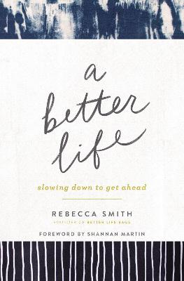A Better Life: Slowing Down to Get Ahead by Rebecca Smith