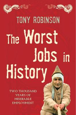 The Worst Jobs In History by Sir Tony Robinson