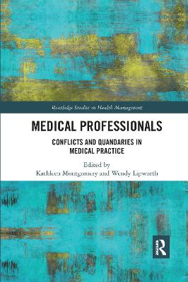 Medical Professionals: Conflicts and Quandaries in Medical Practice by Kathleen Montgomery