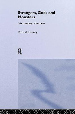 Strangers, Gods and Monsters: Interpreting Otherness by Richard Kearney