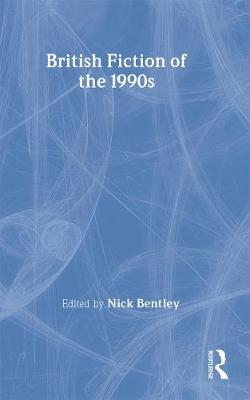 British Fiction of  the 1990s by Nick Bentley