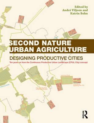 Second Nature Urban Agriculture by Andre Viljoen