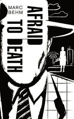 Afraid to Death by Marc Behm