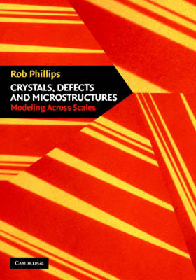 Crystals, Defects and Microstructures by Rob Phillips