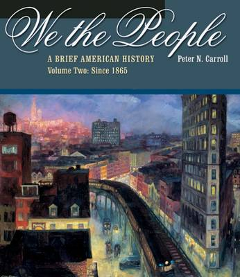 We the People: A Brief American History: v. 2: Since 1865 by Peter Carroll