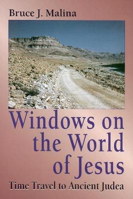 Windows on the World of Jesus, Third Edition, Revised and Expanded: Time Travel to Ancient Judea by Bruce J. Malina, STD