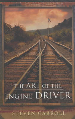 The The Art of the Engine Driver by Steven Carroll